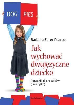 Jak wychować dziecko dwujęzyczne Zurer-Pearson Barbara