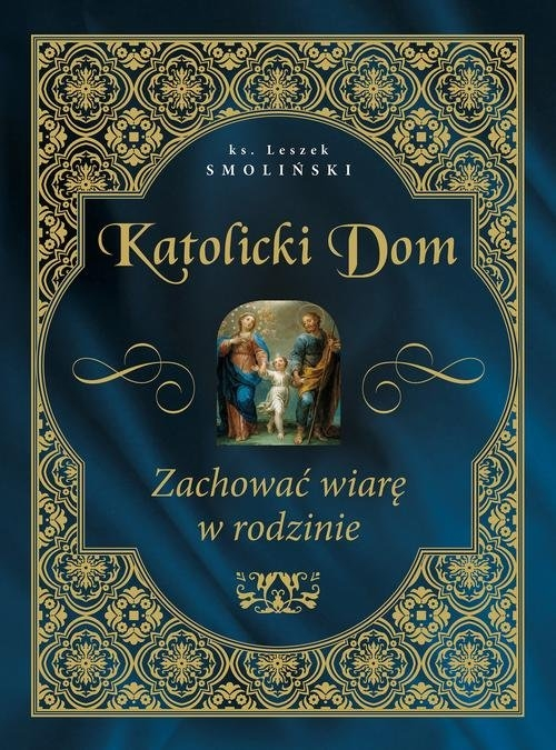 Katolicki dom Zachować wiarę w rodzinie - Smoliński Leszek - książka