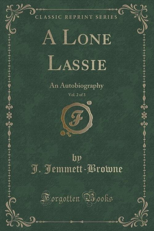 A Lone Lassie, Vol. 2 of 3 Jemmett-Browne J.