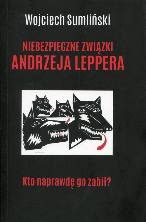 Niebezpieczne związki Andrzeja Leppera Sumliński Wojciech
