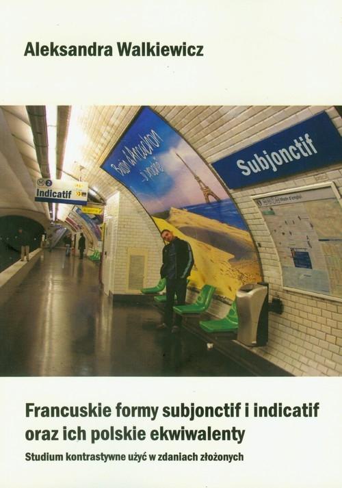 Francuskie formy subjonctif i indicatif oraz ich polskie ekwiwalenty Walkiewicz Aleksandra