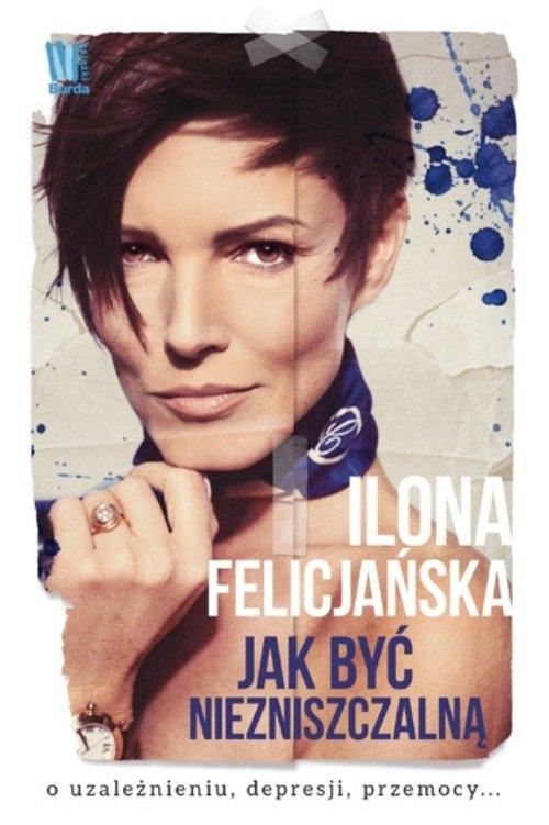Jak być niezniszczalną Felicjańska Ilona