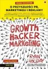 Growth Hacker Marketing O przyszłości PR marketingu i reklamy Holiday Ryan