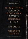 Nikotyna alkohol kokaina peyotl morfina eter appendix niemyte dusze Witkiewicz Stanisław Ignacy