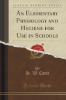 An Elementary Physiology and Hygiene for Use in Schools (Classic Reprint)