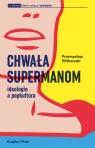 Chwała supermanom Ideologia a popkultura Witkowski Przemysław