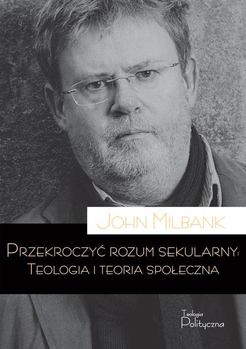 Przekroczyć rozum sekularny Milbank John