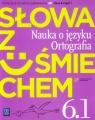 Słowa z uśmiechem 6 Nauka o języku Ortografia Część 1 Podręcznik
