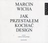 Jak przestałem kochać design CD  (Audiobook) Wicha Marcin