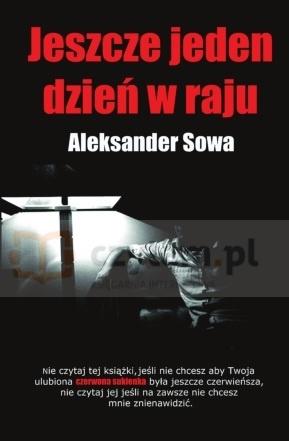 Jeszcze jeden dzień w raju (dodruk na życzenie) Aleksander Sowa
