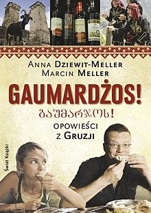 Gaumardżos! Opowieści z Gruzji Dziewitt-Meller Anna, Meller Marcin