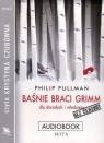 Baśnie braci Grimm dla dorosłych i młodzieży  (Audiobook)  Pullman Phillip