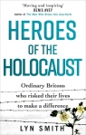 Heroes of the Holocaust. Ordinary Britons who risked their lives to make a Smith Lyn