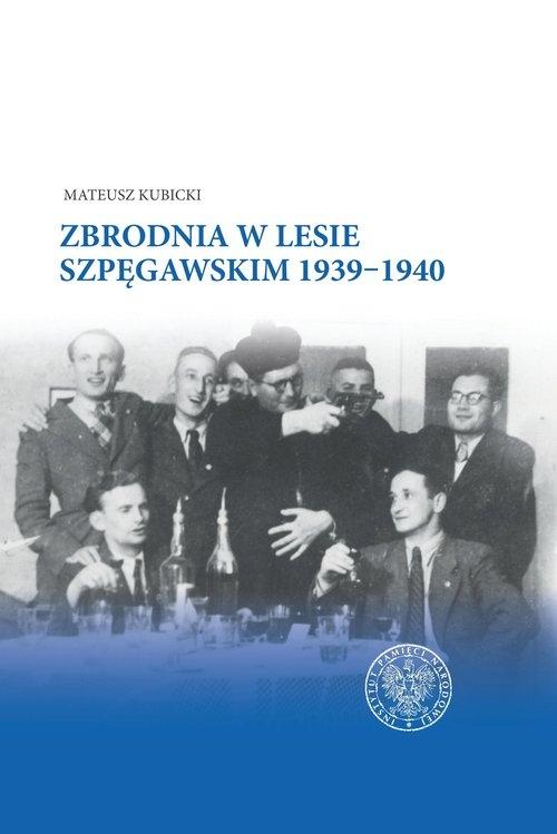 Zbrodnia w Lesie Szpęgawskim 1939?1940 Kubicki Mateusz