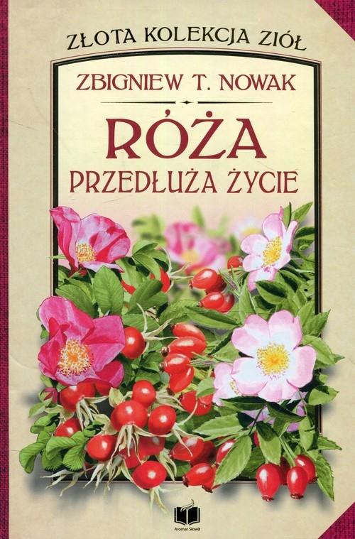 Róża przedłuża życie Nowak Zbigniew T.