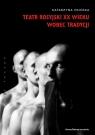 Teatr rosyjski XX wieku wobec tradycjiKontynuacje, zerwania, transformacje Osińska Katarzyna