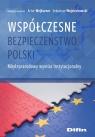 Współczesne bezpieczeństwo Polski Międzynarodowy wymiar Wejkszner Artur, Wojciechowski Sebastian redakcja naukowa