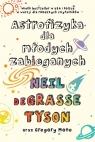 Astrofizyka dla młodych zabieganych deGrasse Tyson Neil