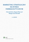Marketing strategiczny na rynku farmaceutycznym Michalik Małgorzata, Mruk Henryk, Pilarczyk Bogna