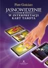 Jasnowidzenie w interpretacji kart Tarota Piotr Gońciarz