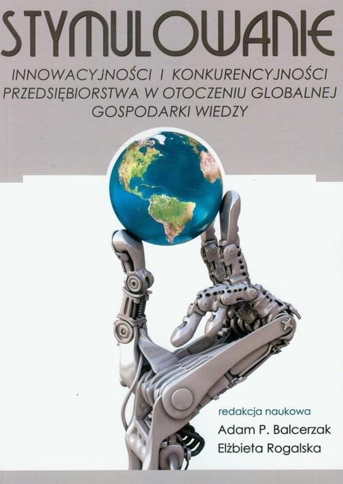 Stymulowanie innowacyjności i konkurencyjności przedsiębiorstwa w otoczeniu globalnej gospodarki wiedzy