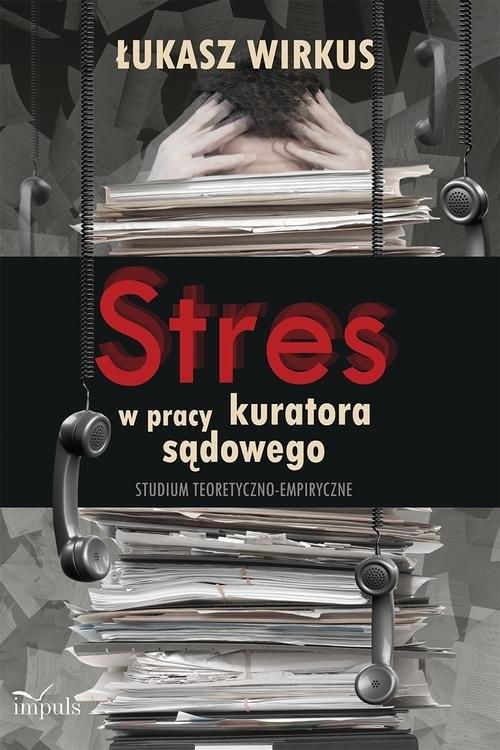 Stres w pracy kuratora sądowego Wirkus Łukasz
