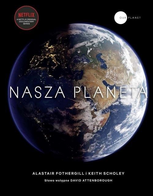 Nasza planeta Fothergill Alastair, Scholey Keith