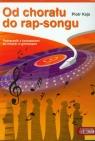 Od chorału do rap-songu Podręcznik z ćwiczeniami do muzyki gimnazjum Kaja Piotr