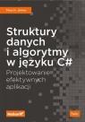Struktury danych i algorytmy w języku C# Projektowanie efektywnych Jamro Marcin