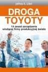 Droga Toyoty 14 zasad zarządzania wiodącej firmy produkcyjnej świata Liker Jeffrey K.