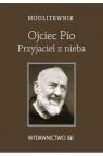 Modlitewnik. Ojciec Pio Przyjaciel z nieba