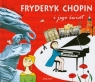 Fryderyk Chopin i jego świat Piotrowska Eliza