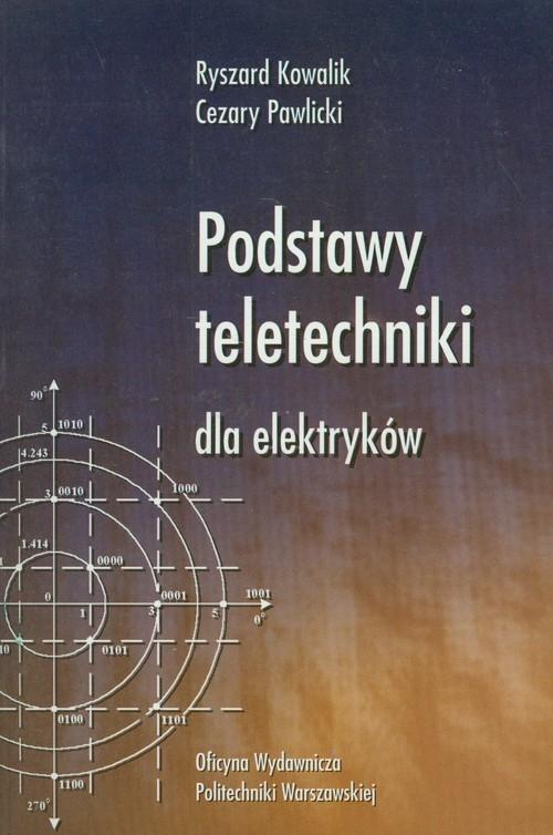 Podstawy teletechniki dla elektryków Kowalik Ryszard, Pawlicki Cezary