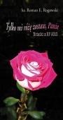 Tylko mi róże zostaw, Panie