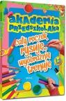 Akademia przedszkolaka - cały roczek rysuję, wyobraźnię trenuję