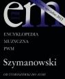 Encyklopedia Muzyczna PWM Szymanowski Od Tymoszówki do Atmy