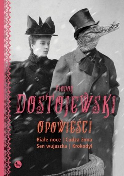 Opowieści: Białe noce, Cudza żona, Sen wujaszka, Krokodyl Dostojewski Fiodor
