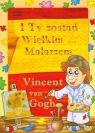 Vincent van Gogh I Ty zostań Wielkim Malarzem...