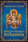 Modlitewnik czcicieli świętego Michała Archanioła Smoliński Leszek