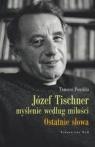 Józef Tischner - myślenie według miłości. Ostatnie słowa