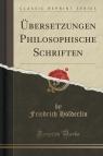 ?bersetzungen Philosophische Schriften (Classic Reprint) H?lderlin Friedrich