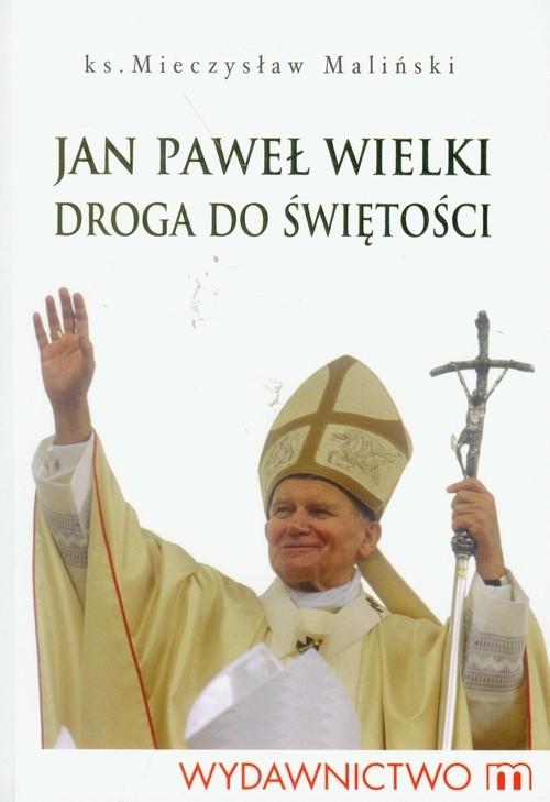 Jan Paweł Wielki Droga do świętości Maliński Mieczysław