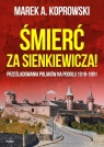 Śmierć za Sienkiewicza! Prześladowania Polaków na Podolu 1918-1991 Koprowski Marek A.
