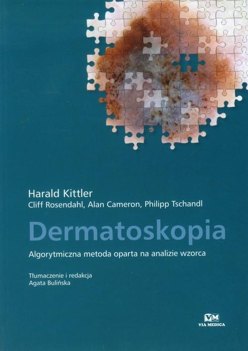 Dermatoskopia Algorytmiczna metoda oparta na analizie wzorca Kittler Harald, Rosendahl Cliff, Cameron Alan, Tschandl Philipp