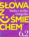 Słowa z uśmiechem 6 Nauka o języku Ortografia Część 2 Podręcznik