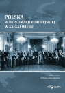 Polska w dyplomacji europejskiej w XX-XXI wieku Alabrudzińska Elżbieta