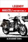 Legendy naszej motoryzacji Aleksander Sowa