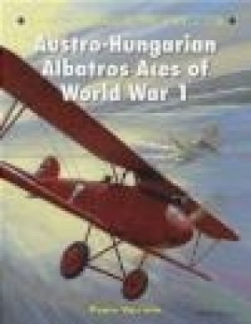 Austro-Hungarian Albatros Aces of World War 1 Paolo Varriale