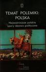 Temat polemiki Polska Tom 17 Najważniejsze polskie spory