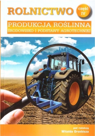 Rolnictwo cz. IV Produkcja roślinna red. Witold Grzebisz
